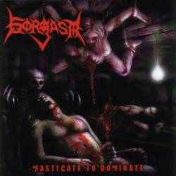 Gorgasm (USA) : Masticate to Dominate